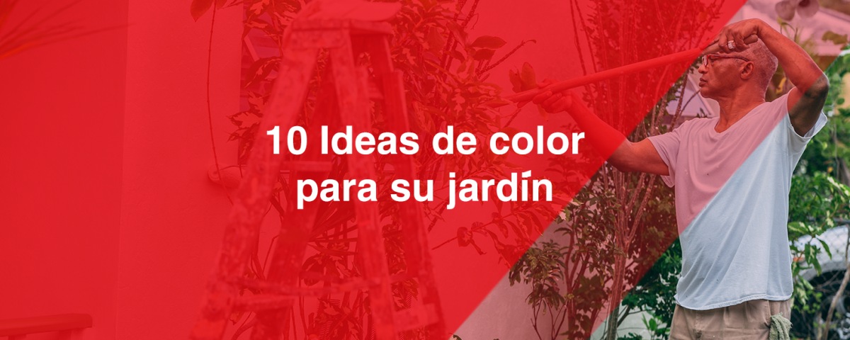 10 ideas de color para su jardin | Pintura para interiores y exteriores | Pintura y accesorios en cd. Juarez
